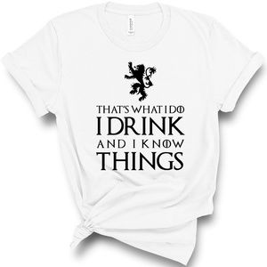 I Drink And I Know Things Unisex T Shirt